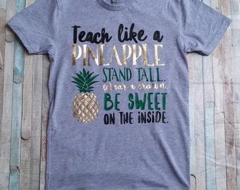 Teacher Shirts, Teaching School Gift, Teacher Gifts, Teacher Life Shirt, Teach Like a Pineapple Shirt, Women's Shirt, Elementary Teacher