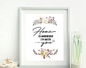 Home is wherever I'm with you, House Warming Gift, Housewarming, Printable wall art, Floral printable, Waterecolor printable, Fall decor