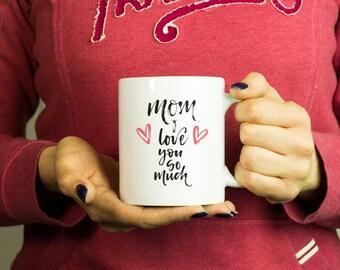 Mom I love you so much Mug, Coffee Mug Funny Inspirational Love Quote Coffee Cup D470