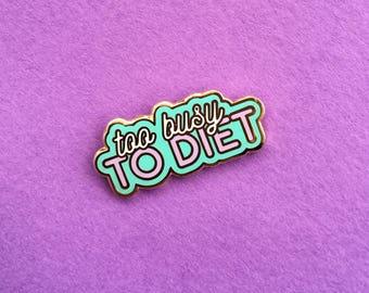 Too Busy To Diet enamel pin - love food - foodie - lapel pin - flair - enamel jewellery - pin badge