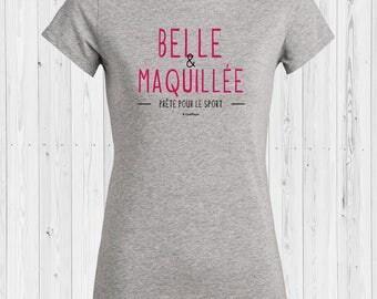 """Tee-shirt """"Belle & maquillée"""" femme"""