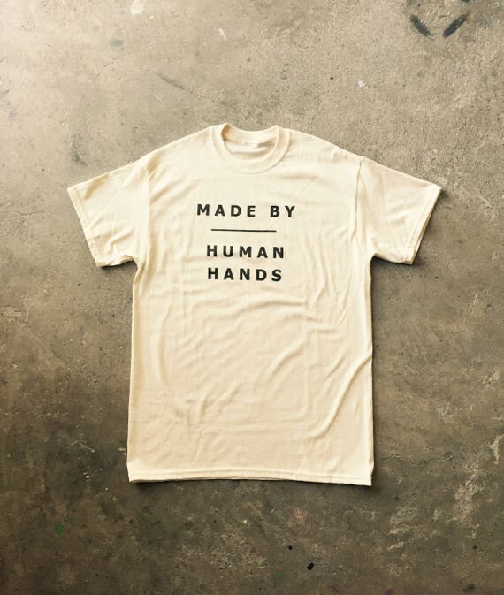 Made by Human Hands Tee Shirt/Rustic decor/Mens tee/Unisex tee/Handmade/Steampunk/gift for men & women/hipster
