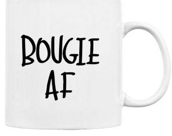 DIY DECAL - Bougie AF , Bougie, Coffee Snob, Bad and Bougie, A Little Bougie, A Lil Bougie, Bougie Black Girl, Boujee, Mugs With Quotes