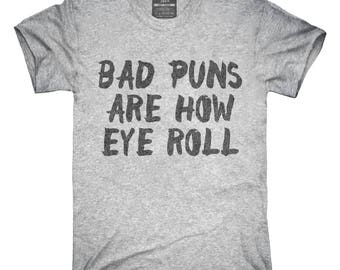 Bad Puns Are How Eye Roll T-Shirt, Hoodie, Tank Top, Gifts