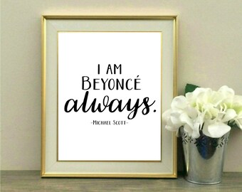 I Am Beyonce Always, Desk Decor, The Office Quote, The Office TV Show, Funny Quote, Michael Scott, Dwight Schrute, Cubicle Decor, Fan