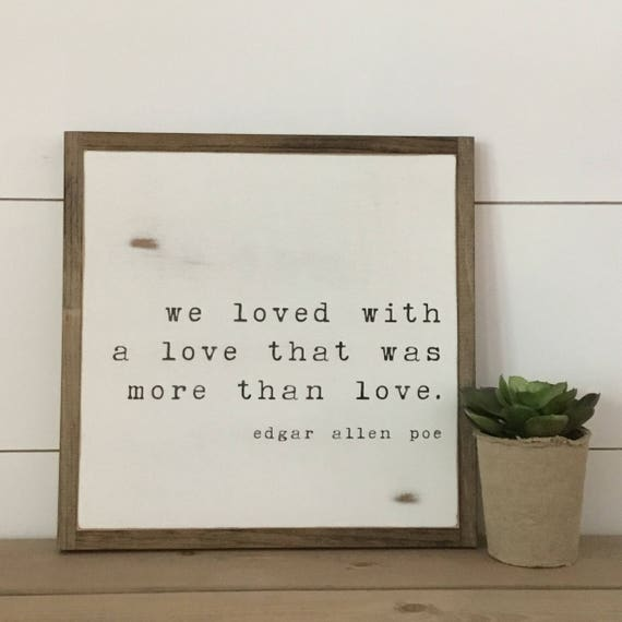 READY TO SHIP! We loved with a love that was more 1X1 sign | Edgar Allen Poe quote | farmhouse inspired wall art | shabby chic painted decor
