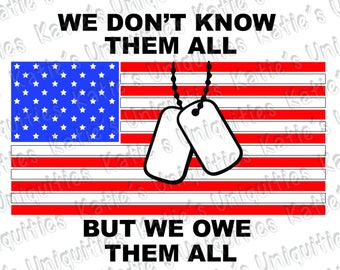 We Don't Know Them All But We Owe Them All Military Veterans Vets SVG DXF PNG Digital Cut File for cutting machines Cricut Silhouette