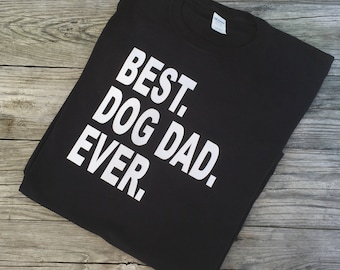 Dog Dad Shirt, Best Dog Dad Ever Shirt, Funny Dad Shirt, Father's Day, 11.99 Shirt, Spring Sale