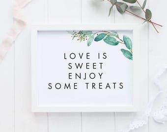 Love is sweet Watercolor Botanical Printable Wedding Signs Wedding Dessert Sign - Reception Dessert Treats Table Sign - (Item code: P1017f)