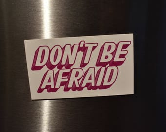 Don't Be Afraid Magnet