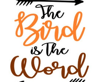 Bird Is The Word Thanksgiving SVG File, Quote Cut File, Silhouette File, Cricut File, Vinyl Cut File 52, Stencil