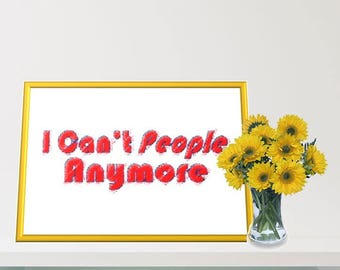 Printable Wall Art - Can't People Anymore - Humor