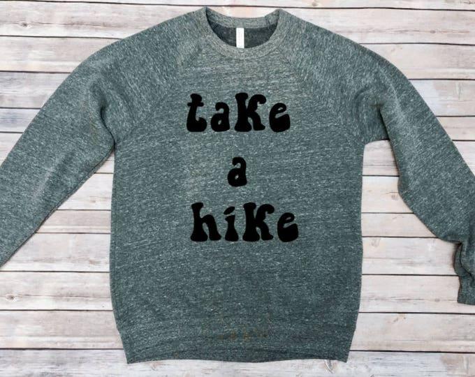 Take A Hike Sweatshirt - Hiking Clothes - Camping Clothes - Unisex Adult Clothing - Women's Sweatshirt - Men's Sweatshirt - Hike Sweatshirt