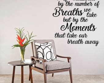 Life is not measured by the breaths we take Wall Decal