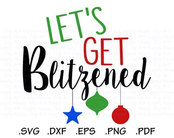 Christmas SVG Clipart, Let's Get Blitzened SVG, Cricut, Silhouette, Cute Clipart, Funny Holiday SVG, Holiday Clipart, Digital Download CA484