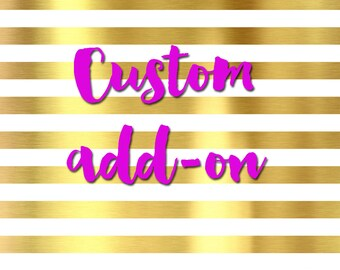 Custom add ons
