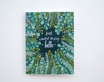 Just Wanted to Say Hello flora greeting card - hand painted individual card 5.5 x 4