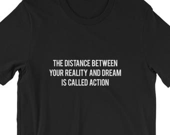 The Distance Between Your Reality And Dream Is Called Action