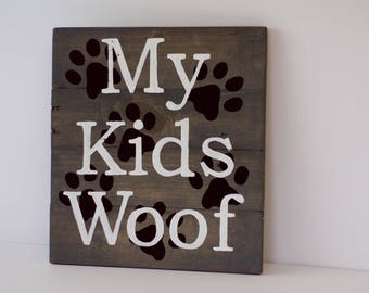 Hand Painted Sign- My Kids Woof