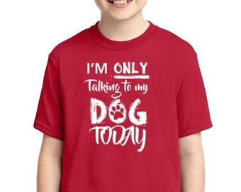 ON SALE - Im Only Talking To My Dog Today - Youth T-shirt
