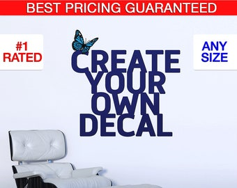 Custom Wall Decal - Create Your Own Wall Decal - Custom Decal - Custom Wall Quotes - Personalized Decal -Customized Decal