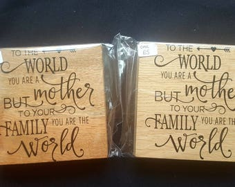 To The World You Are A Mother But To Your family You Are The World - Free standing Wooden Gift Sign plaque - Mother's Day Gift for Mum