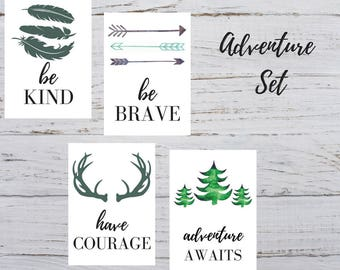 Adventure Printable Set -Be Kind Be Brave Have Courage Adventure Awaits 5x7 PRINTABLES