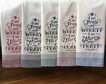 If you Pray why WORRY, if you Worry why PRAY towel