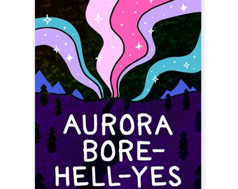 Art Print // Aurora Bore-hell-yes (holographic)