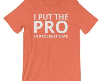 I Put The PRO IN Procrastinate Funny Tee, Funny T-Shirt