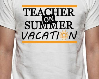 Teacher on Summer Vacation Tee Shirt Design, SVG, DXF, EPS Vector files for use with Cricut or Silhouette Vinyl Cutting Machines