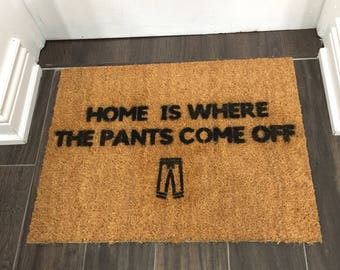 Home is Where the Pants Come Off Doormat // Novelty doormat // no pants // pants off // funny doormat