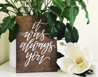 It was always you | It was always you sign | Love quote sign | Wooden sign | handmade sign | custom sign | wedding sign | wedding prop