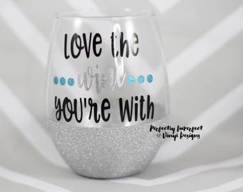 Glitter Dipped Wine Glass/Love The Wine You're With Glass/Glitter Wine Glass/Personalized GIft/Personalized Wine Glass/Funny Wine Glass