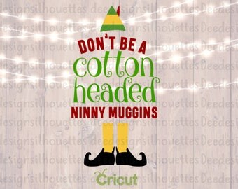 Don't Be A Cotton Headed Ninny Muggins Elf Movie SVG PNG cut file CRICUT only