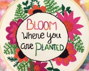 Floral Hand Embroidered Hoop Art - Bloom Where You Are Planted