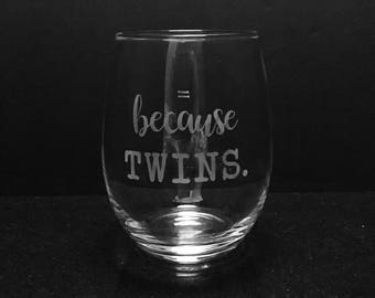 Because twins etched wine glass ~ Gift for mom ~ Twins gift ~ Mom of twins
