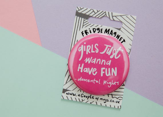 Girls Just Want To Have Fun-damental Rights Fridge Magnet