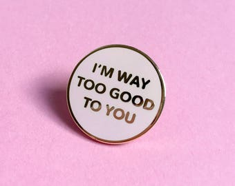 I'm Way Too Good To You Enamel Pin // Drizzy Drake Rihanna Quote // Dusty Pink & Gold