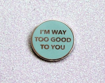 I'm Way Too Good To You Enamel Pin // Drizzy Drake Rihanna Quote // Baby Blue & Silver