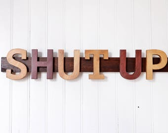 Shut Up wooden sign, handmade sign in massive wood tainted and varnished - order yours _ panneau 3D en bois fait main