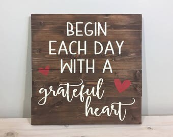 Begin Each Day With A Grateful Heart Wood Sign, Handmade Sign, Rustic Sign, Farmhouse Sign, Wood Sign, Inspirational Decor READY TO SHIP