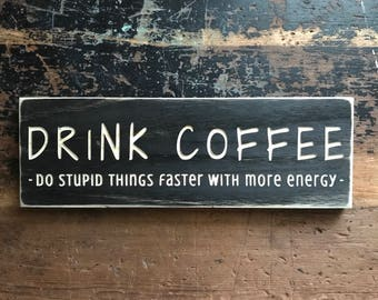 DRINK COFFEE do stupid things faster with more energy,coffee,coffee lover, carved wood sign,wooden sign,wood wall art,stained wood,cnc
