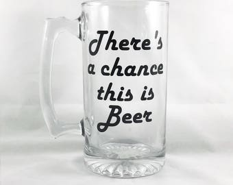 There's a Chance This is Beer Mug - Fathers Day Gift - Gifts for Him - Beer Glass - Funny Beer Mug - Christmas Gifts