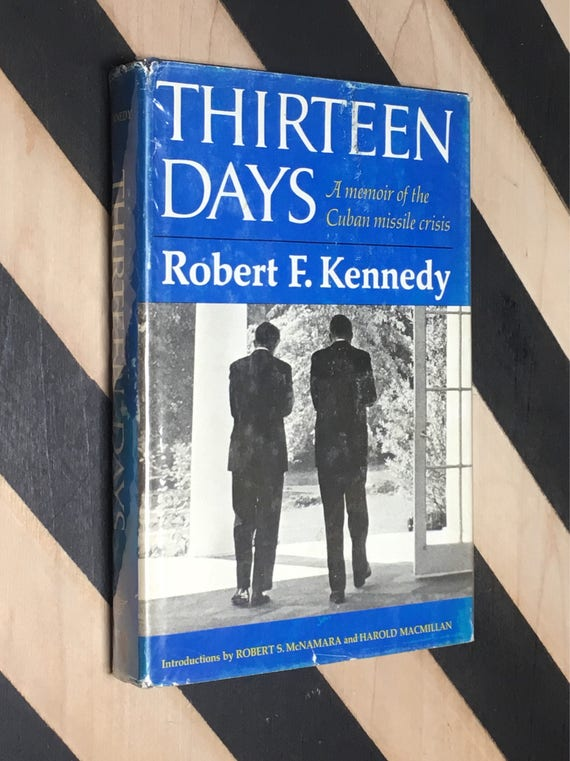Thirteen Days: A Memoir of the Cuban Missile Crisis by Robert F. Kennedy With Introductions by Robert S McNamara and Harold Macmillan (1969)