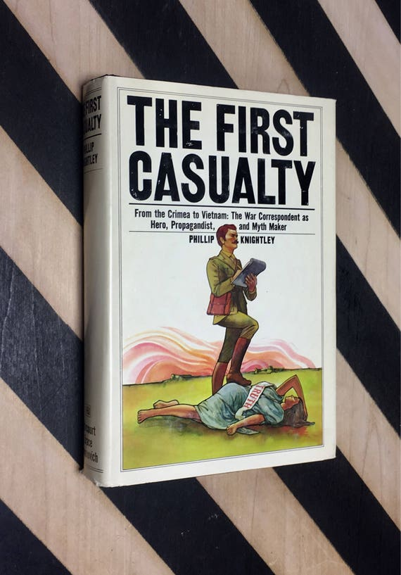 The First Casualty - From the Crimea to Vietnam: The War Correspondent as Hero, Proagandist, and Myth Maker by Phillip Knightley (1975)