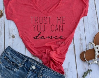 Trust me, you can dance- vodka- funny drinking shirt- funny party shirt- vacation shirt- funny womens shirt