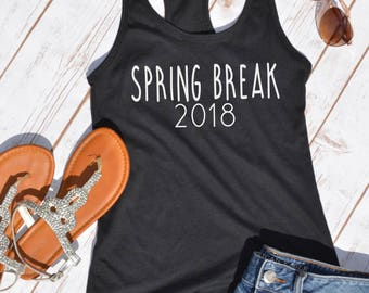 Spring Break 2018- spring break tank- bachelorette party- Vacation tank- shirt- vacation shirt- beach shirt- Cabo- panama city- south padre