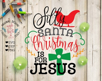 Silly Santa SVG, Silly Santa Christmas is for Jesus Cut File in SVG, DXF, png, Santa svg file, Jesus svg file, Christmas for Jesus svg file