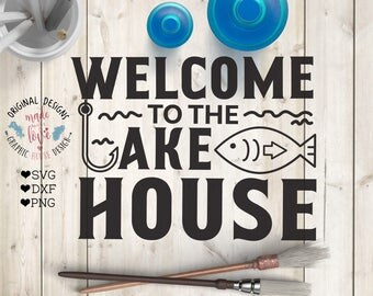 lake svg, fishing svg, welcome to the lake house svg, house svg, hook svg, fish svg, wood sign design, welcome svg, vacation svg, cut file